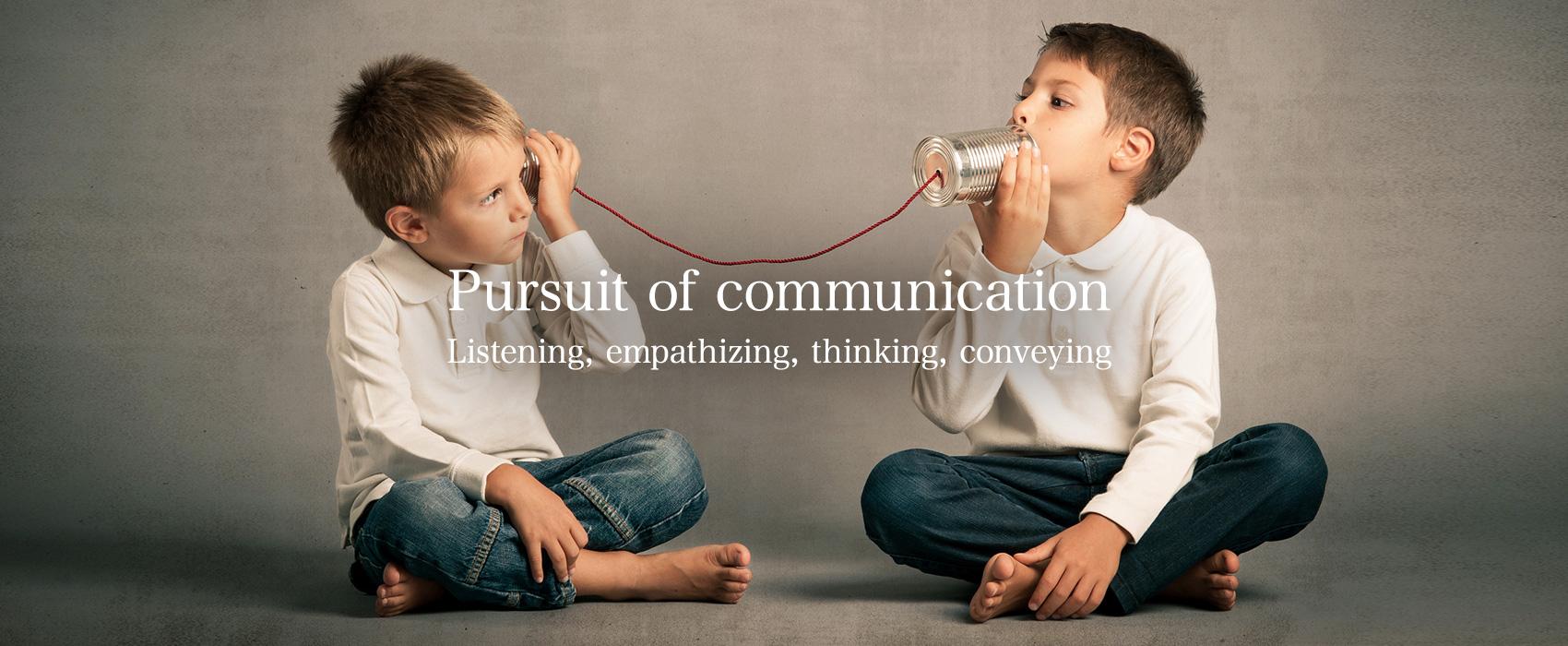 Pursuit of communication — Listening, empathizing, thinking, conveying